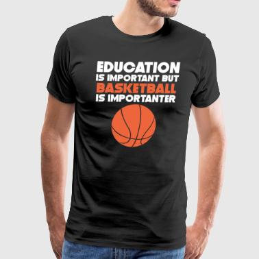Education Is Important Basketball Is Importanter - Men's Premium T-Shirt