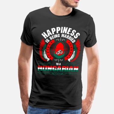 Hungarian Wife Happiness Is Being Married To A Hungarian - Men's Premium T-Shirt
