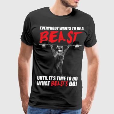Everybody Wants To Be A Beast Lifting Bear - Men's Premium T-Shirt