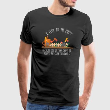 I Play In The Dirt - Funny Gardening For Gardener - Men's Premium T-Shirt