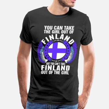 Funny Finland You Can Take The Girl Out Of Finland - Men's Premium T-Shirt