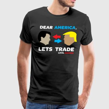 Dear America, Let's Trade. Love, Canada - Men's Premium T-Shirt