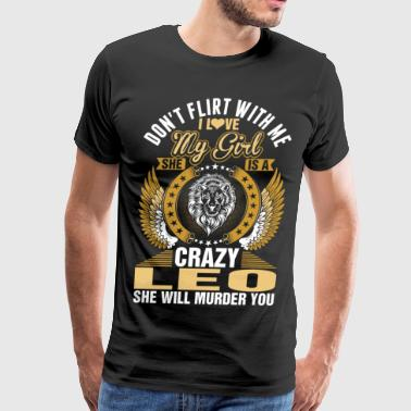 This Girl Is On Fire Dont Flirt With Me I Love My Crazy Leo Girl - Men's Premium T-Shirt