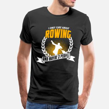 Caregiver I Only Care About Rowing - Men's Premium T-Shirt