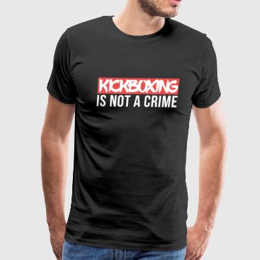Kickboxing is not a Crime Martial Arts - Men's Premium T-Shirt