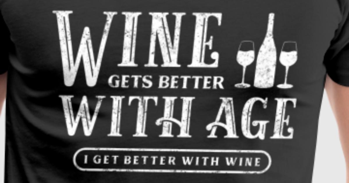 wine gets better with age i get better with wine wine lover 50th