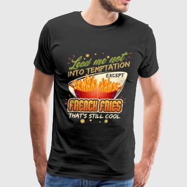 Lead Me Not Into Temptation Except French Fries That's Still Cool - Men's Premium T-Shirt