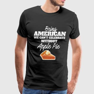 Being American we can't celebrate without Apple Pie Graphic National food dish Desserts for Food L - Men's Premium T-Shirt