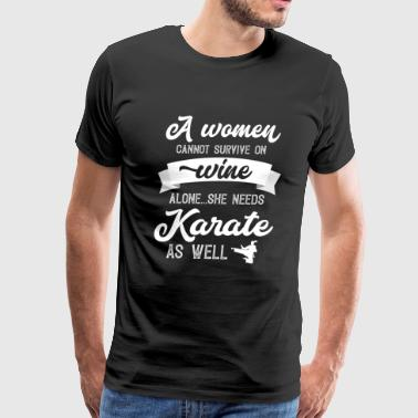 Karate Quotes A Woman Cannot Survive On Wine Alone She Needs Karate As Well - Men's Premium T-Shirt