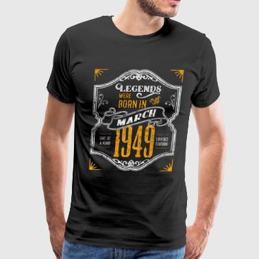 Born In 1949 Legends Were Born in March 1949 Awesome 70th Birthday Gift - Men's Premium T-Shirt