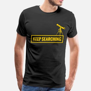 Keep Learning Science Keep searching - telescope - Men's Premium T-Shirt