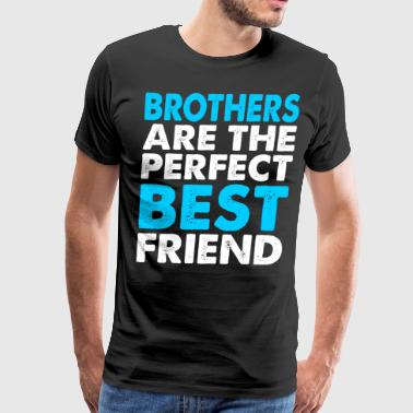 Brothers Are The Perfect Best Friend - Men's Premium T-Shirt