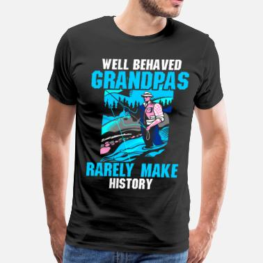Well Behaved Rarely Make History Well Behaved Grandpas Rarely Make History - Men's Premium T-Shirt