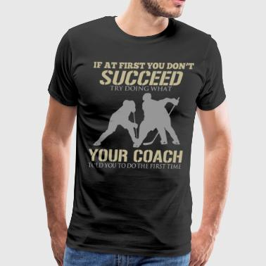 If at first you don't succeed try doing what your - Men's Premium T-Shirt