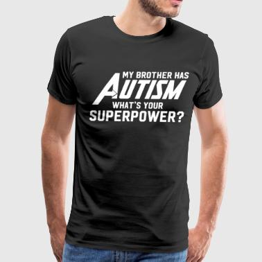 I Love My Brother With Autism My Brother Has Autism What s Your Superpower Waad - Men's Premium T-Shirt
