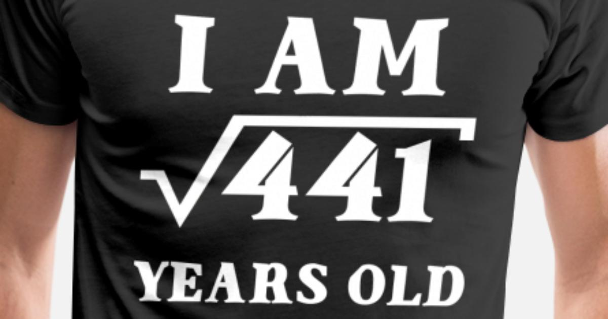 Mens Premium T ShirtI Am Root 441 21 Years Old Birthday Age Gifts