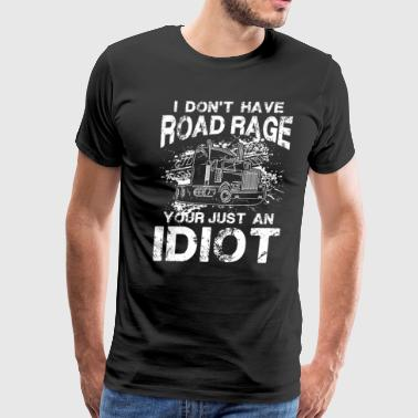 I don't have Road Rage your just an Idiot - Men's Premium T-Shirt