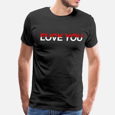 Fuck You Love You love you fuck you - Men's Premium T-Shirt