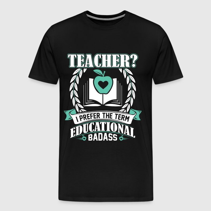 Teacher - I prefer the term educational badass tee - Men's Premium T-Shirt