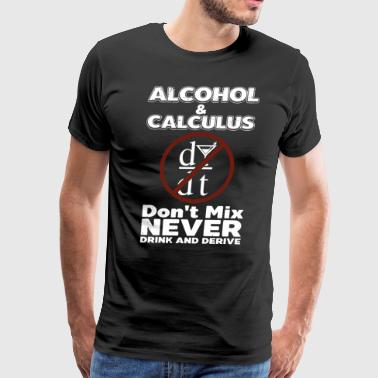 alcohol and calculus dont mix never drink and deri - Men's Premium T-Shirt
