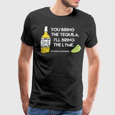 Lyme Disease Awareness Tequila Shots You Bring the Tequila I'll Bring the Lyme - Men's Premium T-Shirt