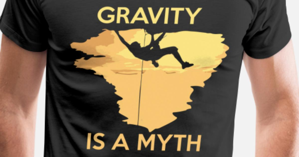 1996eb2c566477 GRAVITY IS A MYTH TSHIRT ROCK CLIMBING ABSEILING MOUNTAINEERING GIFT T- shirts