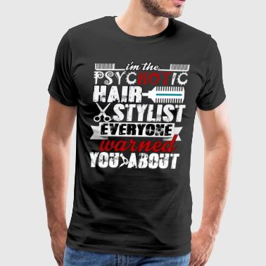I'm The Psychotic Hair Stylist T Shirt - Men's Premium T-Shirt