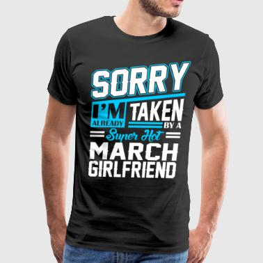 Sorry Im Already Taken By A Super Hot March Girlfr - Men's Premium T-Shirt