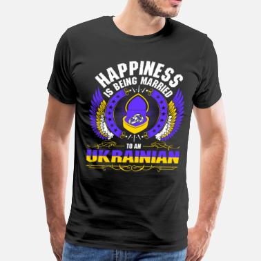 Ukrainian Girlfriend Happiness Is Being Married To An Ukrainian - Men's Premium T-Shirt