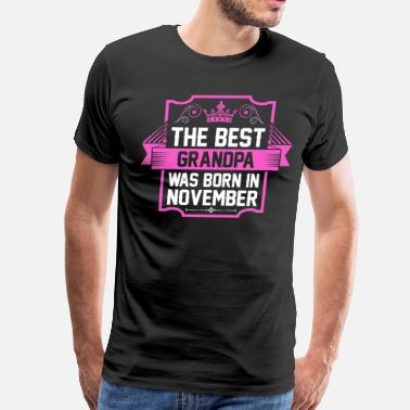 Best Born In November The Best Grandpa Was Born In November - Men's Premium T-Shirt