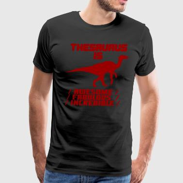 Funny Thesaurus Dinosaur Shirt Thesaurus Rex tshirt Awesome fabulous incredible - Men's Premium T-Shirt