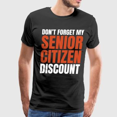 Senior Citizen TShirt Gift Don t forget - Men's Premium T-Shirt