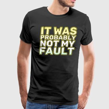 Funny It's not my fault Joke Tee Design It was probably not my fault - Men's Premium T-Shirt