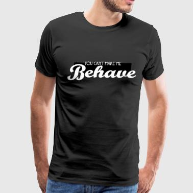 Funny Feminist Cute & Behave Tshirt Design You can t make me behave - Men's Premium T-Shirt