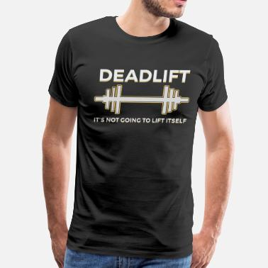 Back Muscles Funny Dead Lift Gym Shirt Its not going to lift itself - Men's Premium T-Shirt