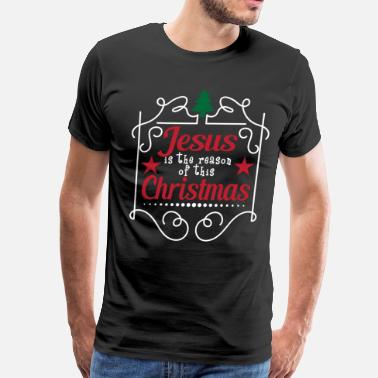 Reason Hilarious & Joyful Xmas Tshirt Design The reason of Christmas - Men's Premium T-Shirt