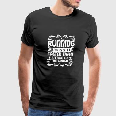 Running - Slow is faster than sitting on the cou - Men's Premium T-Shirt