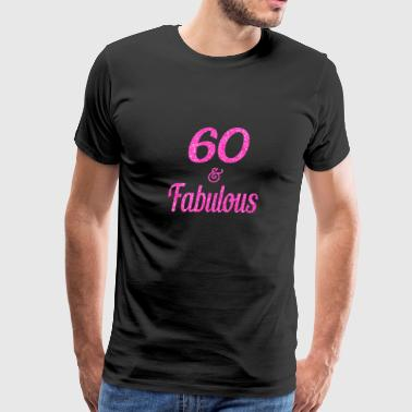 60 and Fabulous - Men's Premium T-Shirt