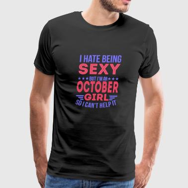 I HATE BEING SEXY BUT I AM AN OCTOBER GIRL - Men's Premium T-Shirt
