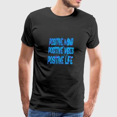 positive mind positive vibes positive life 1 - Men's Premium T-Shirt