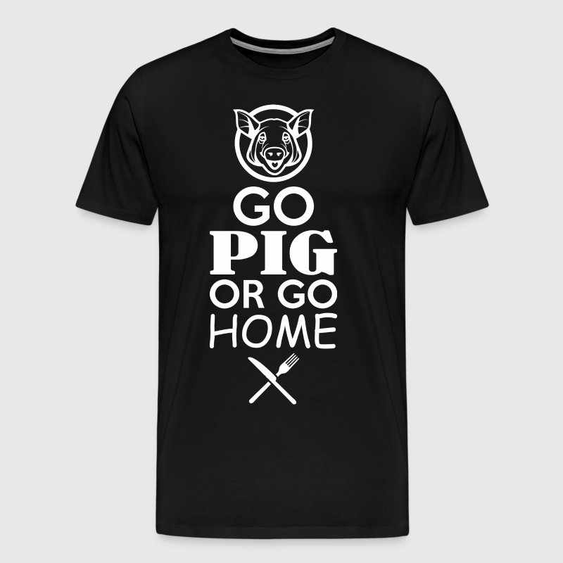 Go Pig Or Go Home BBQ - Men's Premium T-Shirt