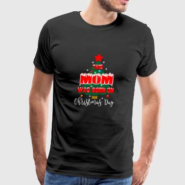 This Mom Was Born On Christmas Day - Men's Premium T-Shirt