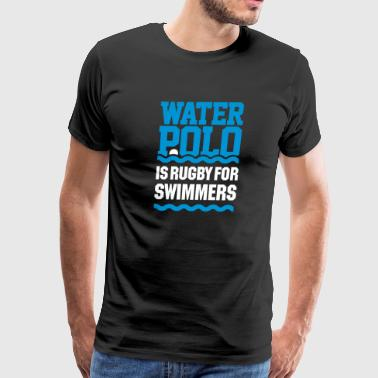 Funny Water polo is rugby for swimmers - swimming - Men's Premium T-Shirt