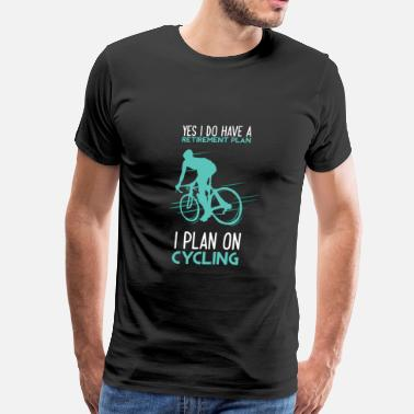 Cycling Retirement Funny Cycling Retired Cyclist Retirement Plan - Men's Premium T-Shirt