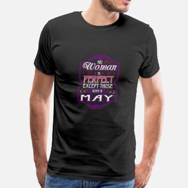 Born To Perfection May No Woman Is Perfect Except Those Born In May - Men's Premium T-Shirt
