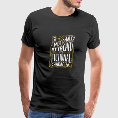 Emotionally Attached To Fictional Characters Gift - Men's Premium T-Shirt