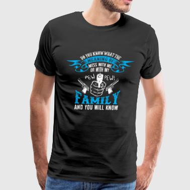 Mess With Me Or With My Family T Shirt - Men's Premium T-Shirt