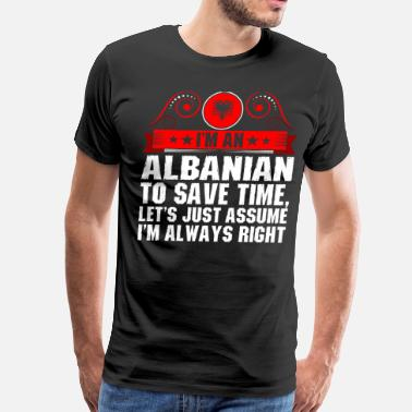 Proud To Be Albanian Im An Albanian To Save Time - Men's Premium T-Shirt