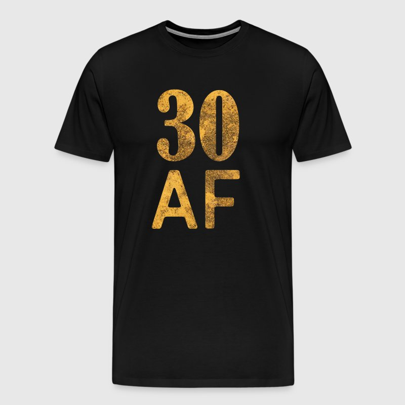 30 AF Shirt - 30th Birthday Gift Thirty Gift - Men's Premium T-Shirt