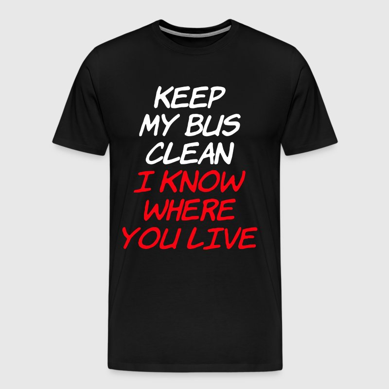 Keep my bus clean i know where you live - Men's Premium T-Shirt
